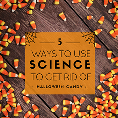 5 Ways to Use Science to Get Rid of all that Halloween Candy