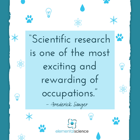 Scientific research is one of the most exciting and rewarding of occupations. ~ Frederick Sanger
