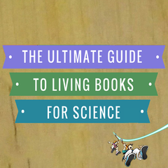 The Ultimate Guide to Living Books for Homeschool Science
