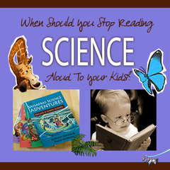 When should you stop reading science aloud to your kids?