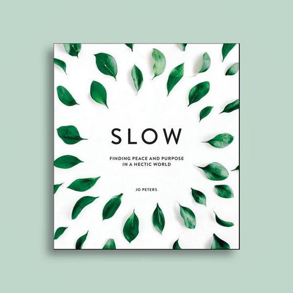 Slow: Finding Peace and Purpose in a Hectic World
