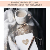 PHOTOGRAPHY STYLING: STORY TELLING FOR CREATIVES