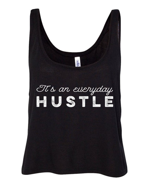 ITS AN EVERYDAY HUSTLE / CROP TOP