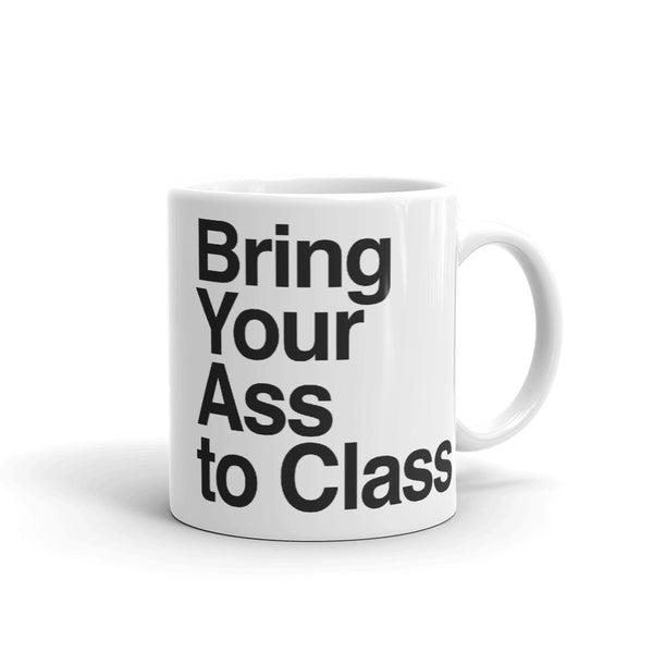 Bring Your Ass to Class AYC Mug