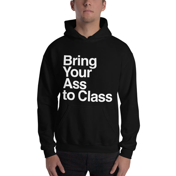 Bring Your Ass to Class Unisex Hoodie
