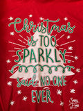 Christmas is Too Sparkly Said No One Ever Sassy Frass Long Sleeve Glitter Tee