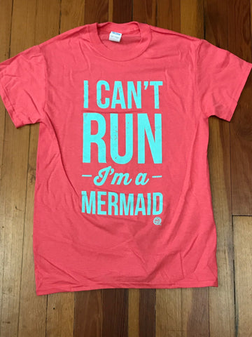 I Can't Run, I'm a Mermaid Front Print Tee