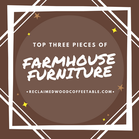 Top Three Pieces Of Farmhouse Furniture Header