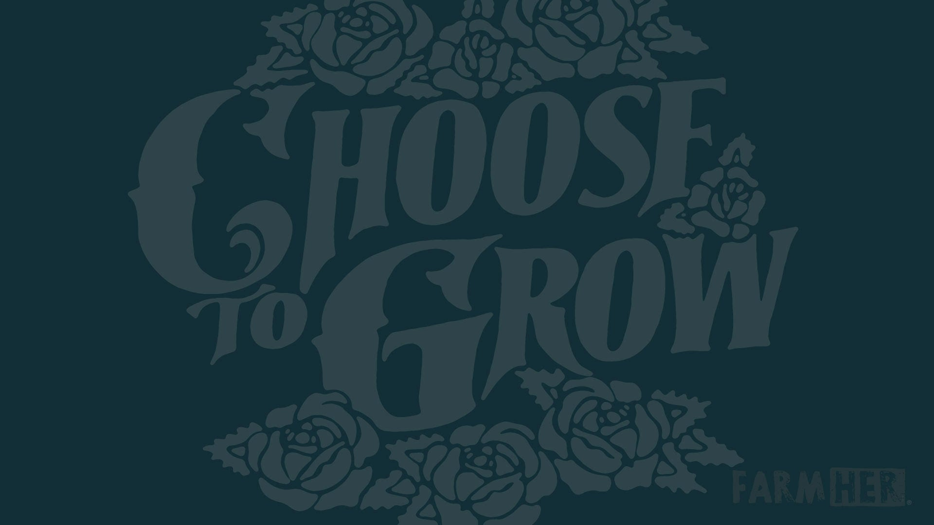 """Image reads """"choose to grow"""""""