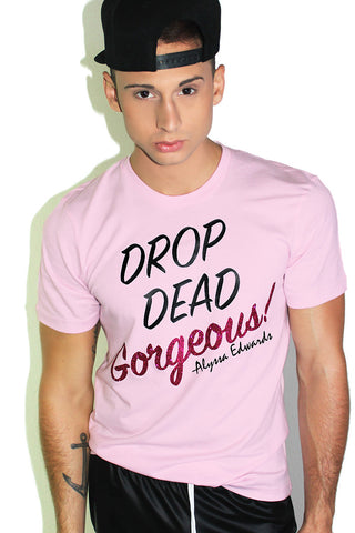 Alyssa Edwards Drop Dead Gorgeous Tee-Pink