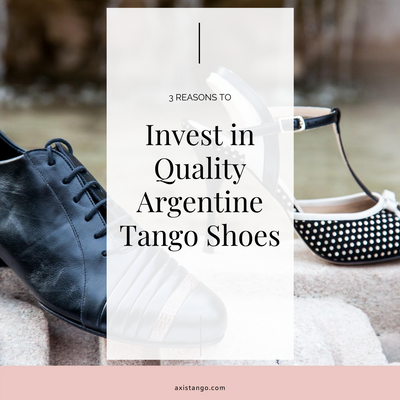 3 Reasons To Invest In Quality Argentine Tango Shoes