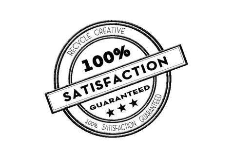 100% Satisfaction guaranteed - Recycle Creative
