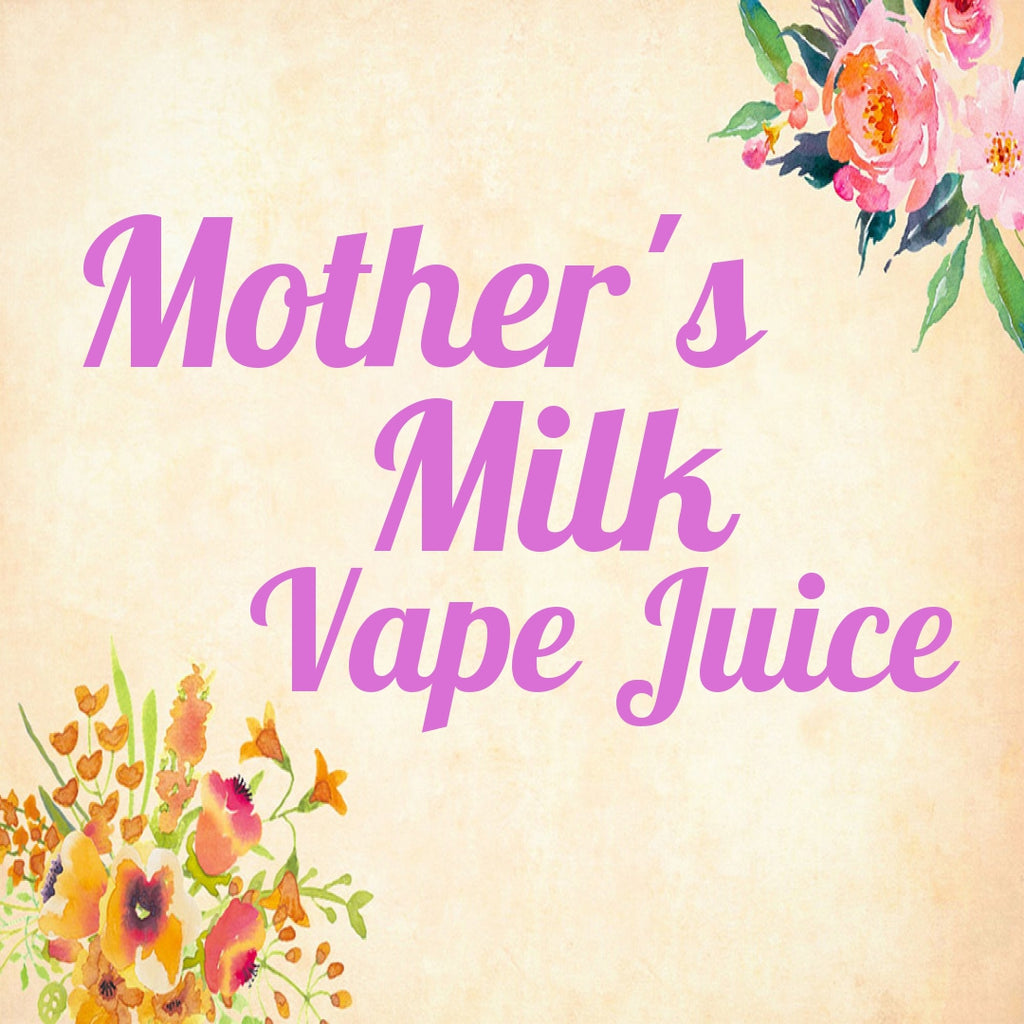 Mother's Milk Vape Juice Is Better Than It Sounds