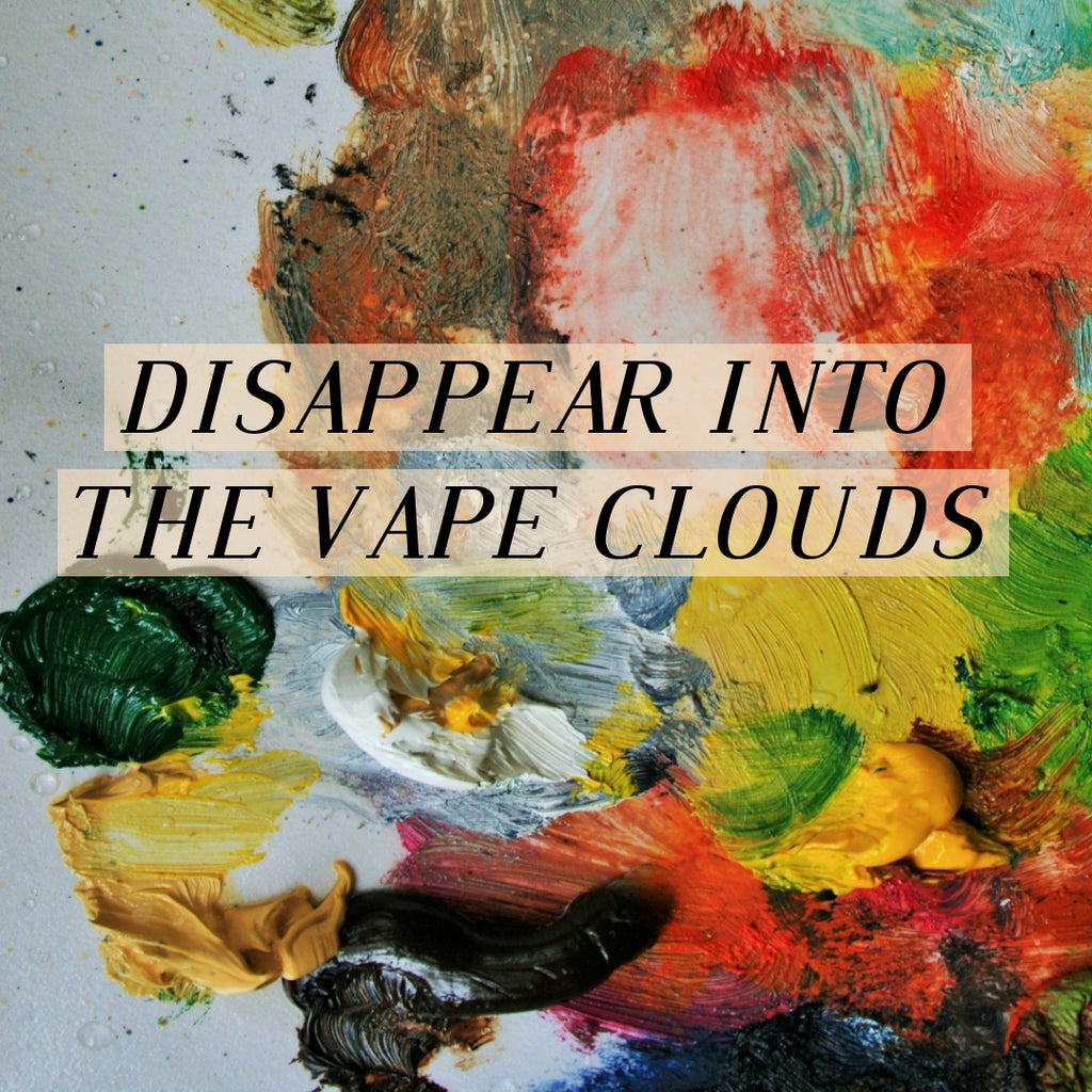 How To Disappear Into The Vape Clouds