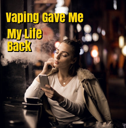 Vaping Gave Me My Life Back