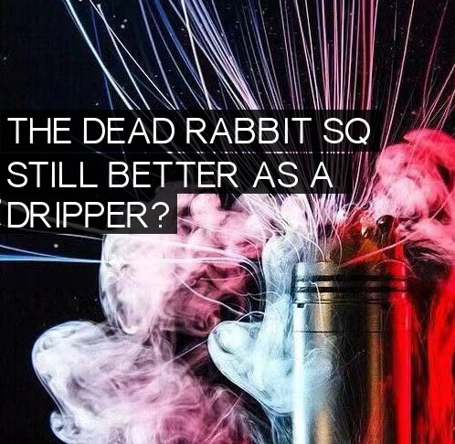 Dead Rabbit SQ, Still Better As A Dripper?