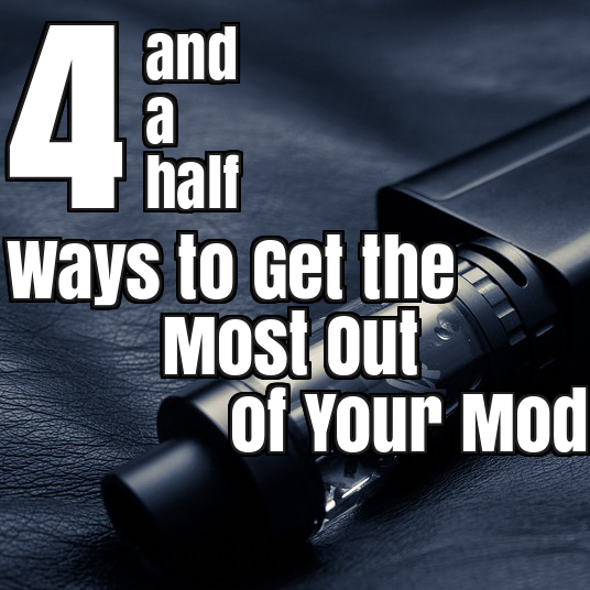 4 and a Half Ways to Get the Most Out of Your Mod