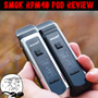 "SMOK RPM40 Pod Review A Real Review of the ""Real Pod Mod"""