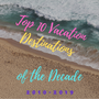 Top 10 Vacation Destinations of the Decade