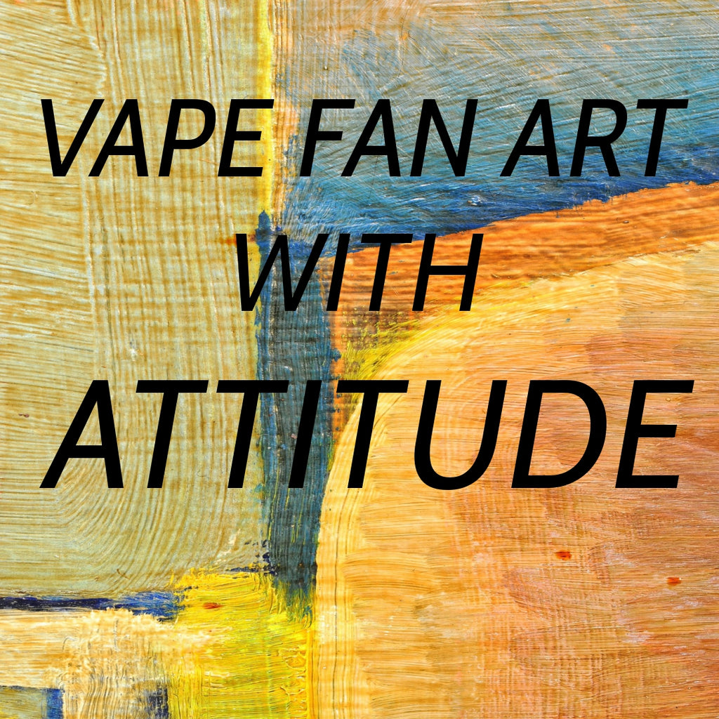 Vape You! Vape Fan Art With Attitude