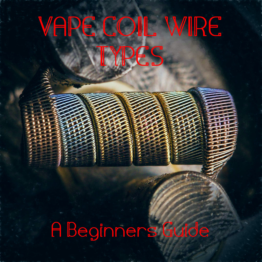 Different Vape Coil Wire Types and What they Do, A Beginners Guide to Coils