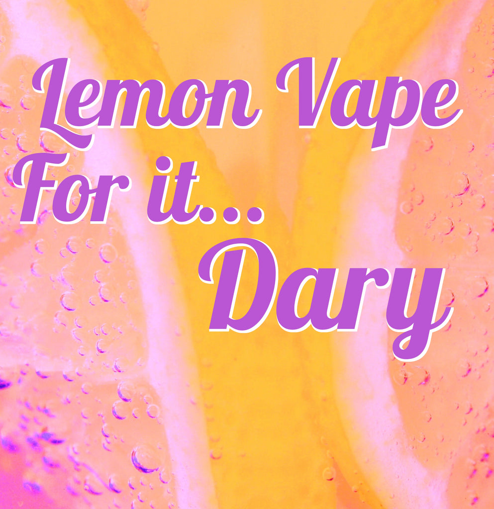 Lemon Vape For It... Dary