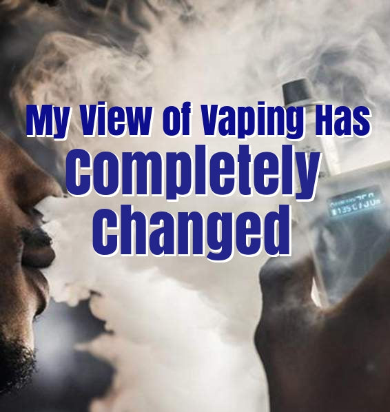 My View of Vaping Has Completely Changed