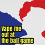 Vape Me out at the Ball Game