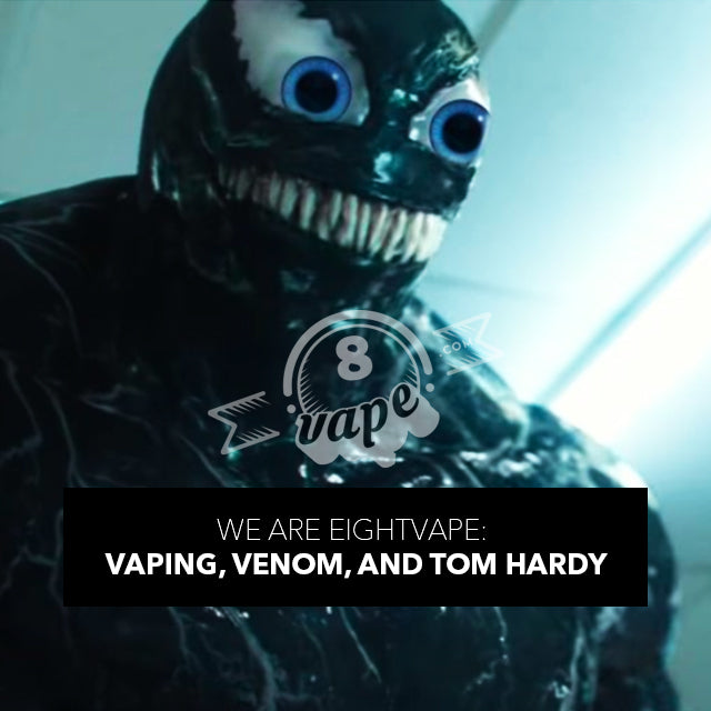 We Are EightVape: Vaping, Venom, and Tom Hardy