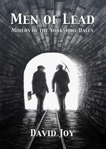 Men of Lead, Miners of the Yorkshire Dales.  By David Joy