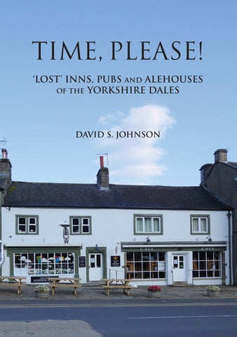 Time, Please!  'Lost' Inns, Pubs and Alehouses, of the Yorkshire Dales