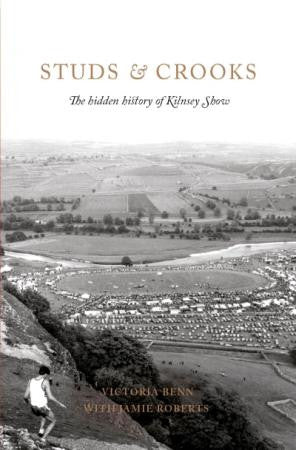 Studs & Crooks.  The hidden history of Kilnsey Show.  By Victoria Benn with Jamie Roberts.