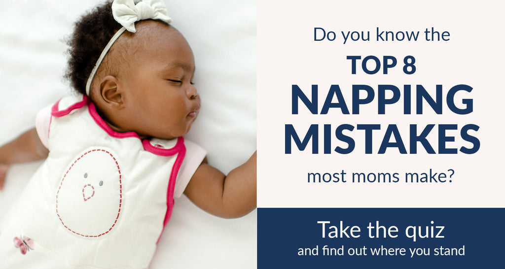 Do you know the top 8 napping mistakes most moms make? Take the quiz and find out where you stand.