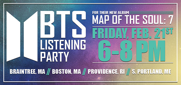 BTS Map Of The Soul 7 Listening Party Friday February 21st @ 6-8PM Braintree Boston Providence Portland