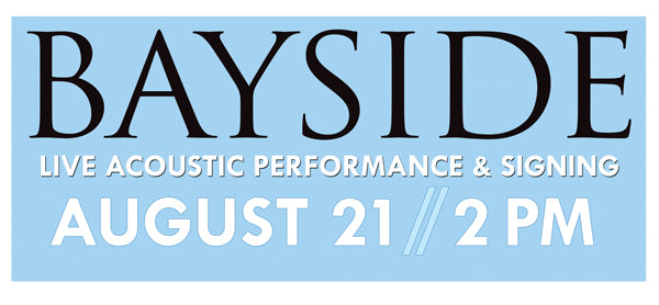 Bayside Acoustic Performance & Signing - August 21st @ 2 PM