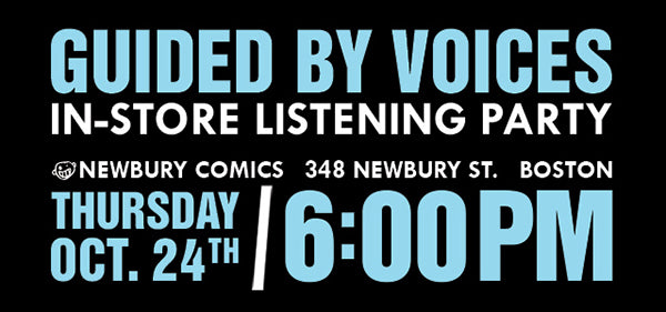 Guided By Voices Album Listening Party Newbury St Boston location Thursday October 24th @ 6PM