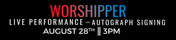 Worshipper Live Performance & Autograph Signing August 28th at 3 PM