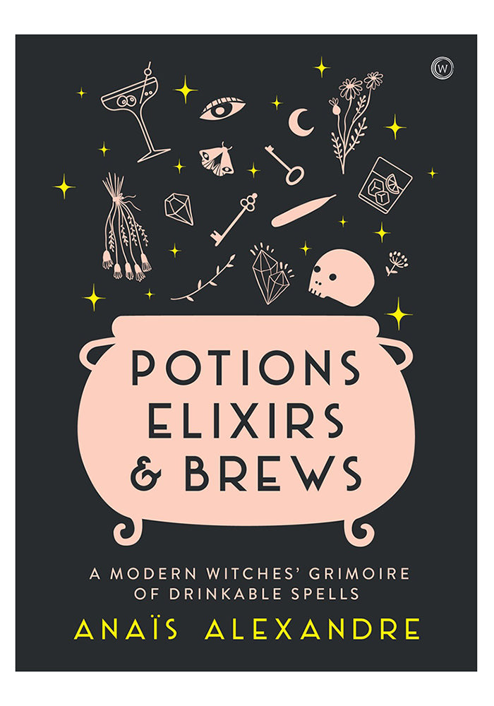 ANAIS ALEXANDRE Potions, Elixirs & Brews: A modern Witches' Grimoire of Drinkable Spells