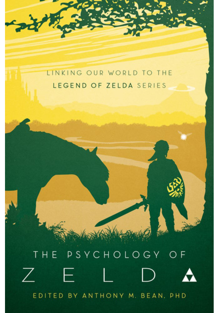 ANTHONY BEAN, PHD The Psychology of Zelda: Linking Our World to the Legend of Zelda Series