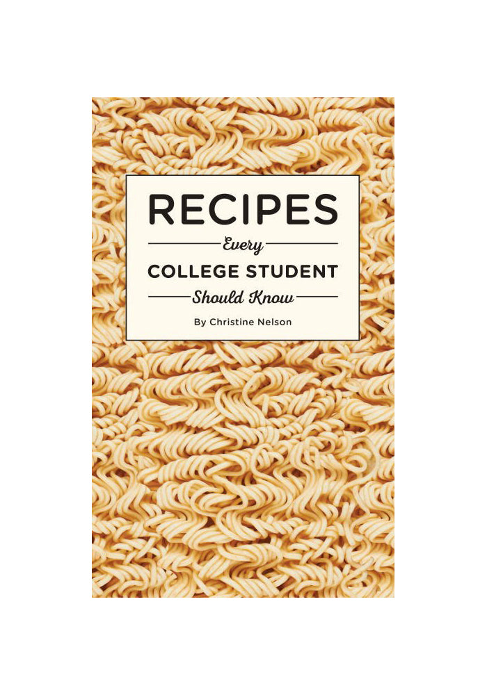 CHRISTINE NELSON Recipes Every College Student Should Know
