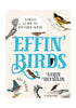 EFFIN' BIRDS Effin' Birds: A Field Guide To Identification
