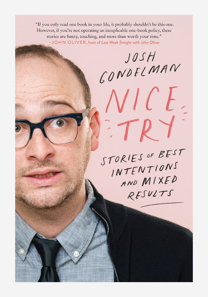 JOSH GONDELMAN Nice Try: Stories Of Best Intentions And Mixed Results