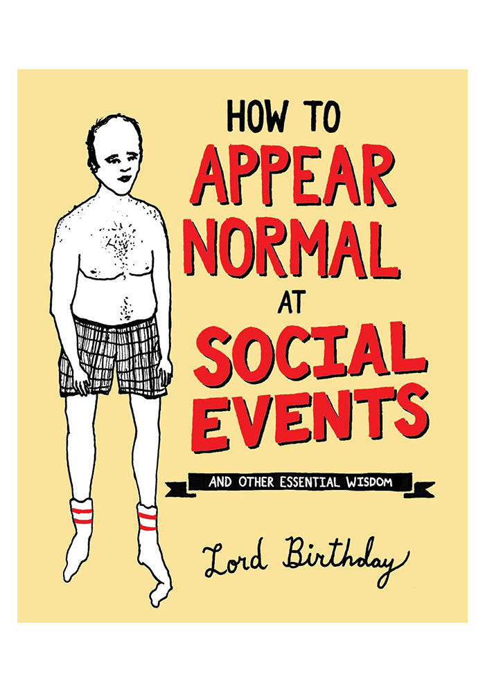 LORD BIRTHDAY How to Appear Normal at Social Events: And Other Essential Wisdom
