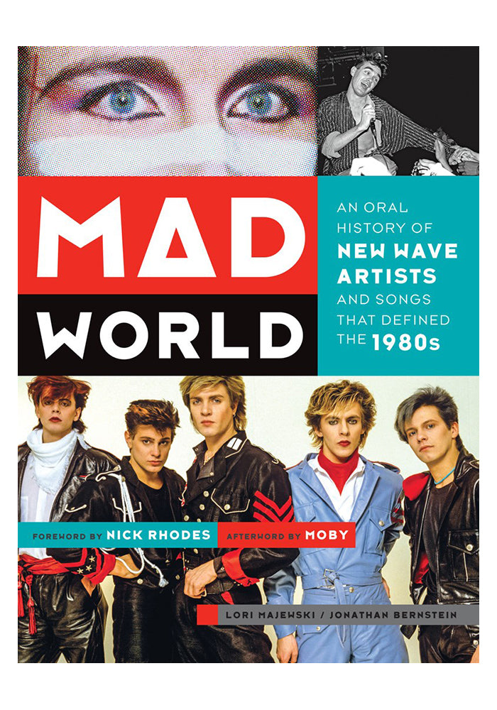 LORI MAJEWSKI AND JONATHAN BERNSTEIN Mad World: An Oral History of New Wave Artists and Songs That Defined the 1980s