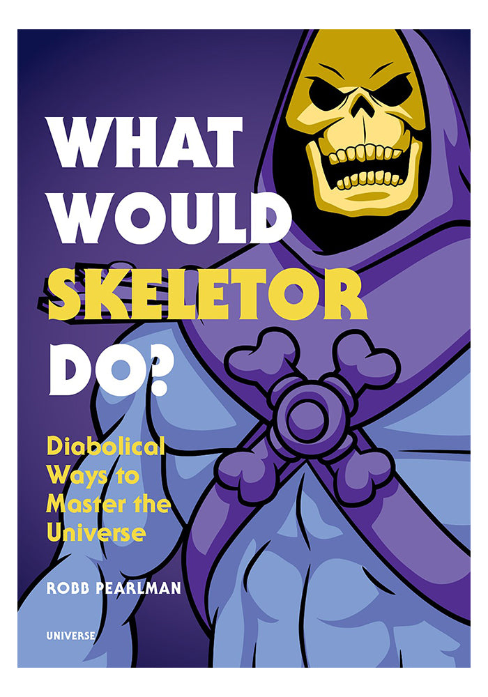 MASTERS OF THE UNIVERSE What Would Skeletor Do?: Diabolical Ways to Master the Universe