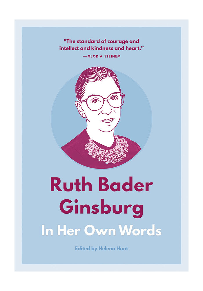 RUTH BADER GINSBURG Ruth Bader Ginsburg: In Her Own Words