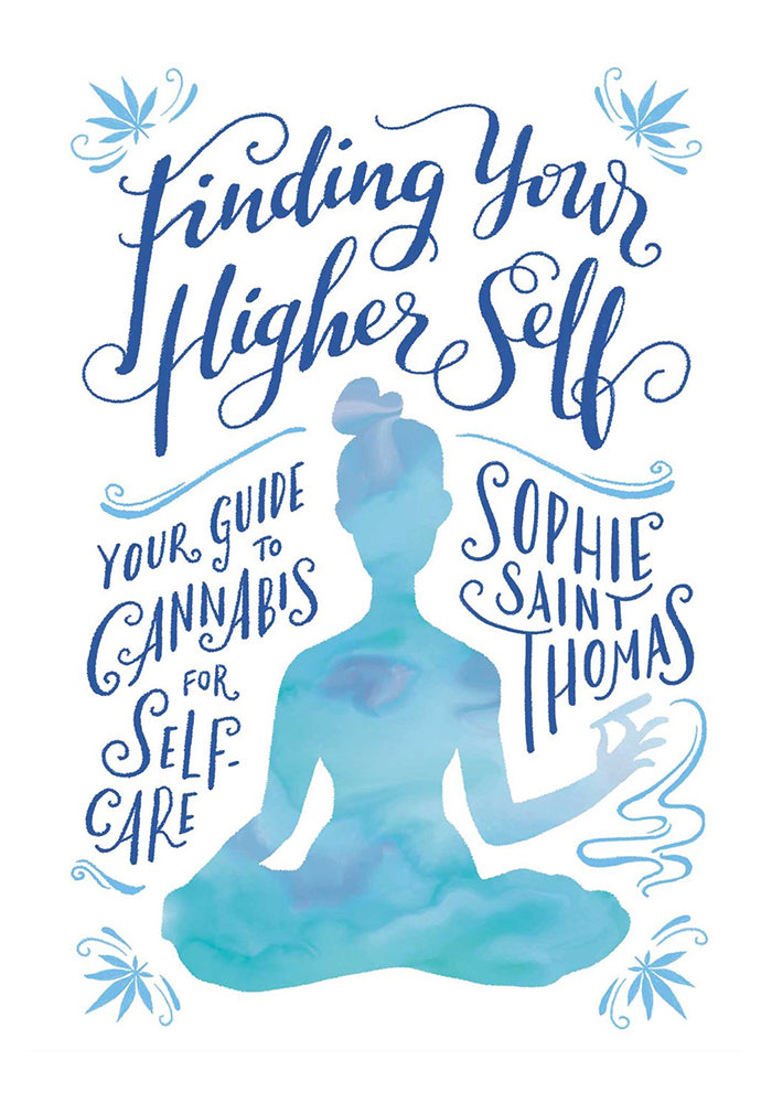 SOPHIE SAINT THOMAS Finding Your Higher Self: Your Guide to Cannabis for Self-Care