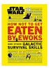 STAR WARS Star Wars How Not to Get Eaten by Ewoks and Other Galactic Survival Skills
