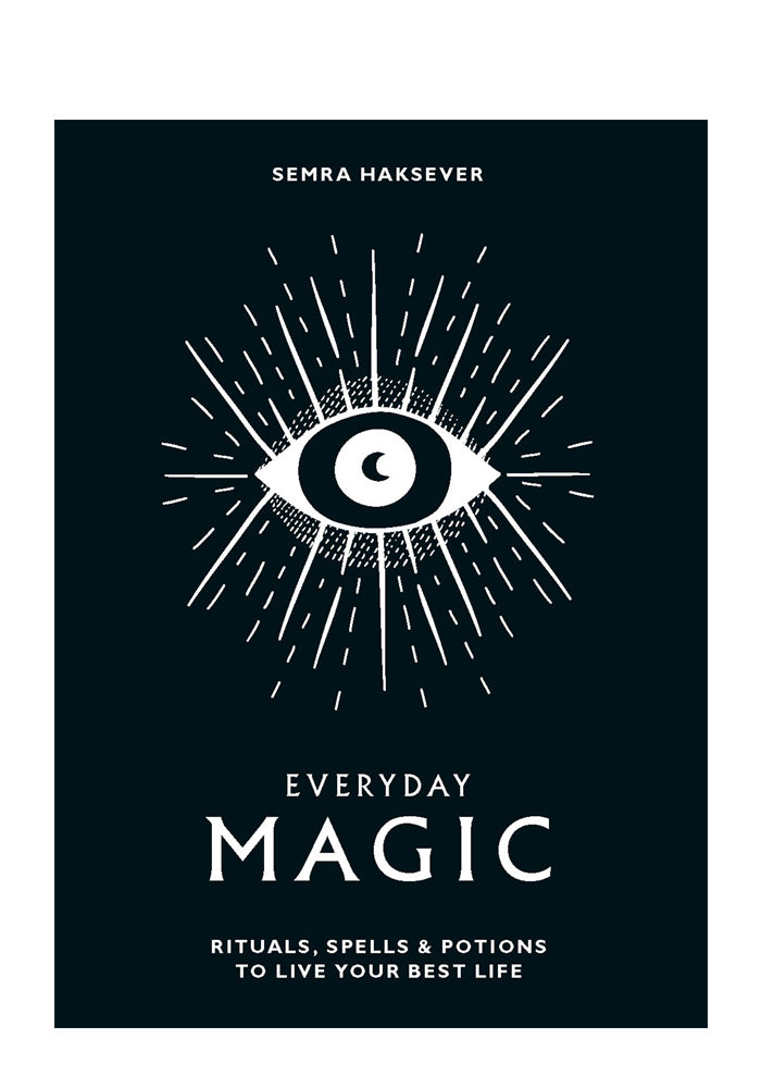 SEMRA HAKSEVER Everyday Magic: Rituals, Spells & Potions To Live Your Best Life