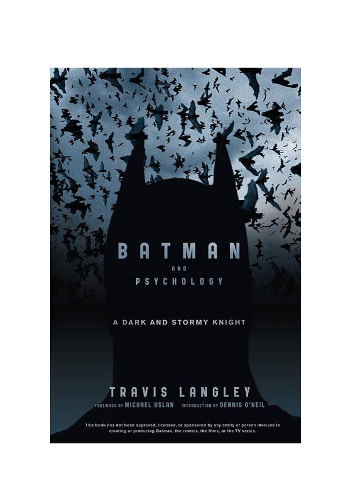 TRAVIS LANGLEY Batman and Psychology: A Dark and Stormy Knight
